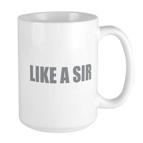 LIKE A SIR Large Mug