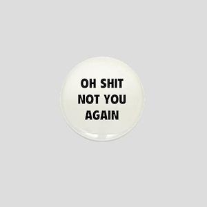 Not You Again Mini Button