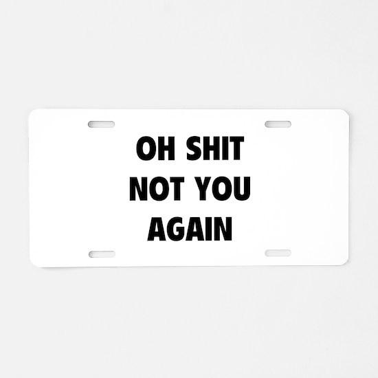 Not You Again Aluminum License Plate