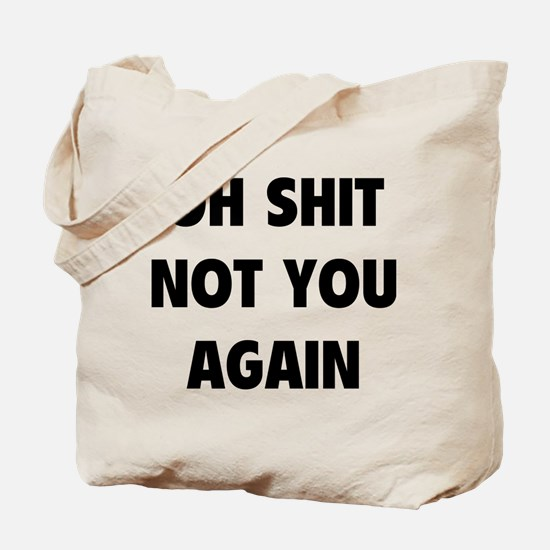 Not You Again Tote Bag