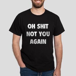 Not You Again Dark T-Shirt