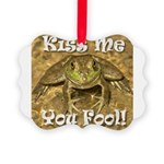 Kiss Me You Fool Picture Ornament