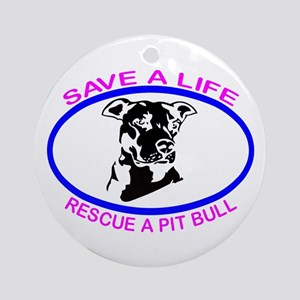 SAVE A LIFE RESCUE A PIT BULL Ornament (Round)
