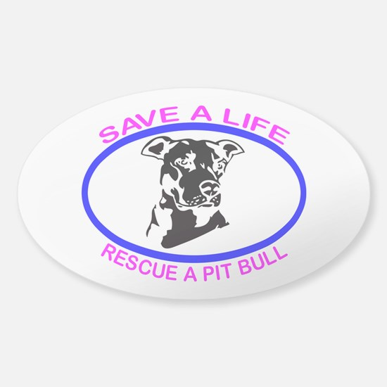 SAVE A LIFE RESCUE A PIT BULL Sticker (Oval)
