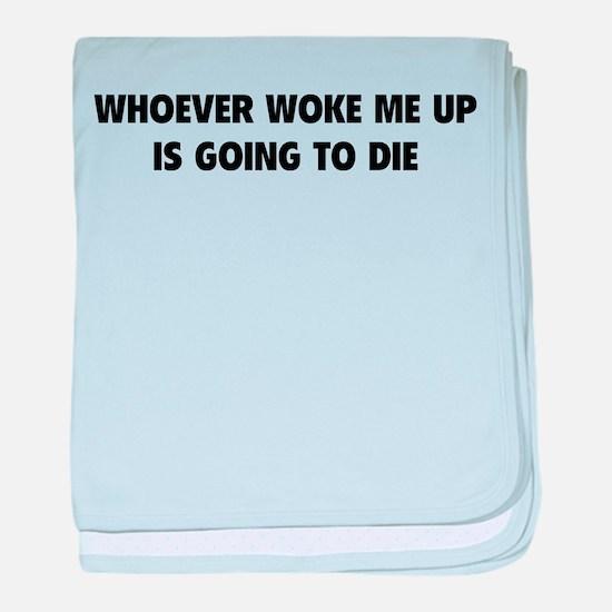 Whoever Woke Me Up baby blanket