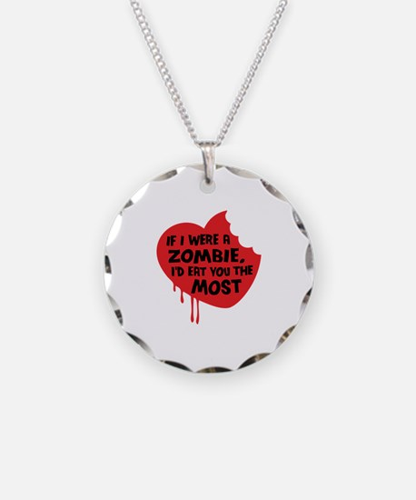 If I were a zombie, I'd eat you the most Necklace