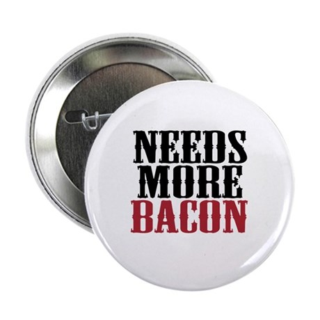 """Needs More Bacon 2.25"""" Button (10 pack)"""