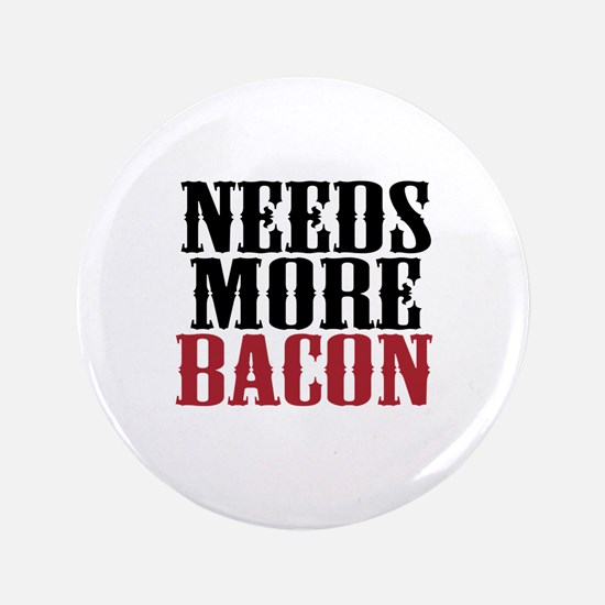 """Needs More Bacon 3.5"""" Button (100 pack)"""