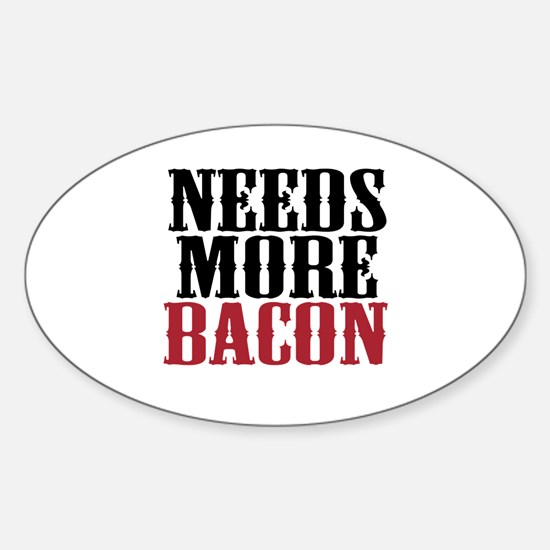 Needs More Bacon Sticker (Oval)