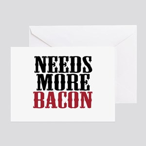 Needs More Bacon Greeting Card