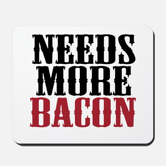 Needs More Bacon Mousepad
