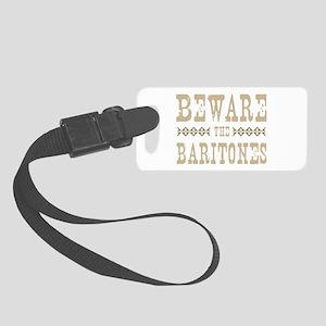 Beware the Baritones Small Luggage Tag