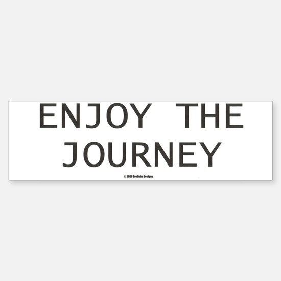 ENJOY THE JOURNEY Bumper Bumper Bumper Sticker