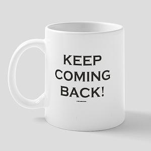 KEEP COMING BACK Mug