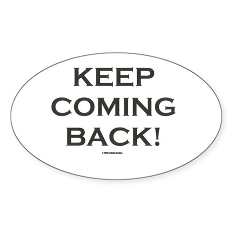 KEEP COMING BACK Oval Sticker