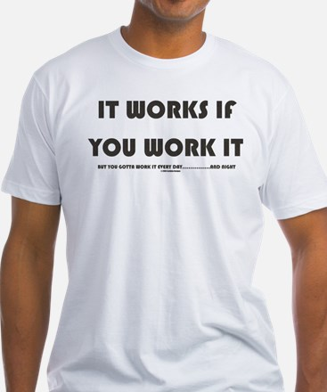 IT WORKS IF YOU WORK IT Shirt