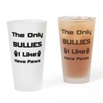 The Only Bullies I Like Have Paws Drinking Glass