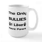 The Only Bullies I Like Have Paws Large Mug