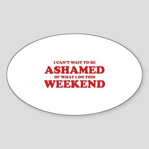 Ashamed Weekend Sticker (Oval)