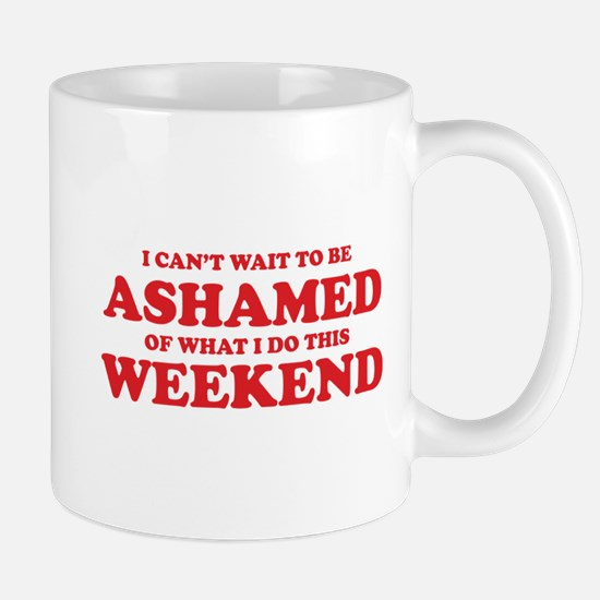 Ashamed Weekend Mug