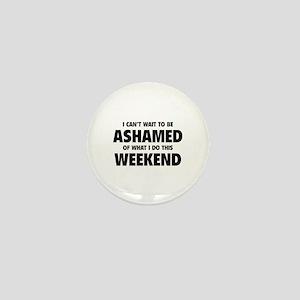 Ashamed Weekend Mini Button