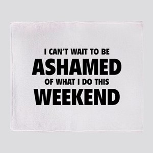Ashamed Weekend Throw Blanket