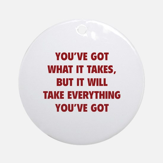 Everything you've got Ornament (Round)