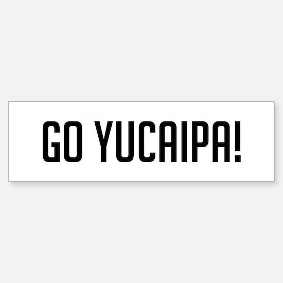 Go Yucaipa Bumper Bumper Bumper Sticker