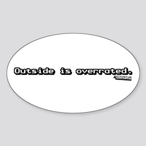 Outside Is Overrated. Sticker (Oval)
