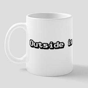 Outside Is Overrated. Mug