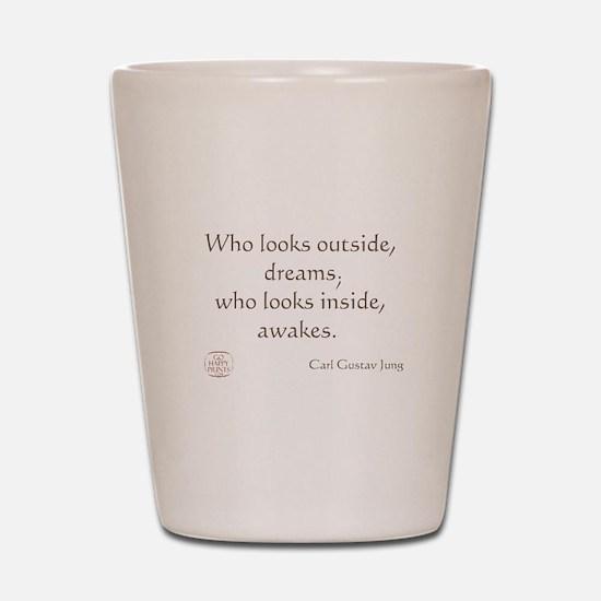 Who looks outside, dreams Shot Glass