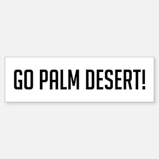 Go Palm Desert Bumper Bumper Bumper Sticker