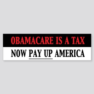 Obamacare is a Tax Now Pay Up America Sticker (Bum