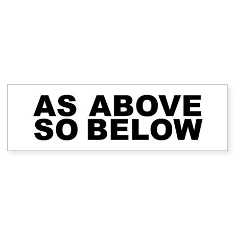 As above so below bumper bumper sticker