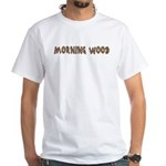 Morning wood White T-Shirt