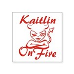 Kaitlin On Fire Square Sticker 3