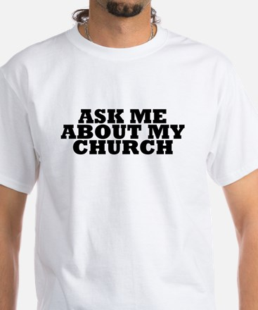 Ask Me About My Church White T-Shirt