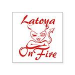 Latoya On Fire Square Sticker 3