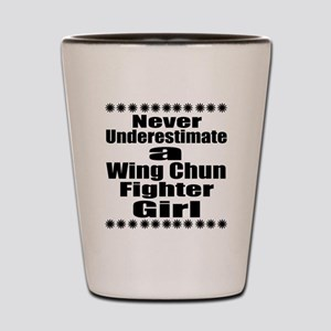 Never Underestimate Wing Chun Fighter G Shot Glass