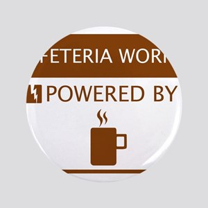 "Cafeteria Worker Powered by Coffee 3.5"" Button"