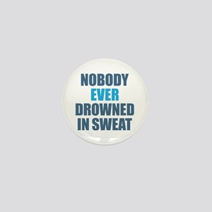 Nobody Ever Drowned in Sweat Mini Button