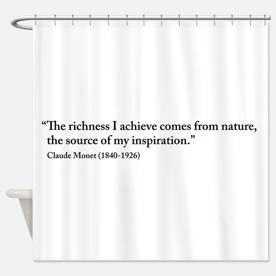 Claude Monet Nature quote Shower Curtain