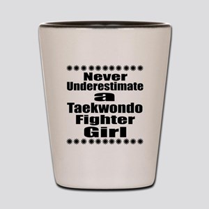 Never Underestimate Taekwondo Fighter G Shot Glass