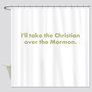 Christian over Mormon Shower Curtain