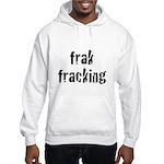 fracking Hooded Sweatshirt