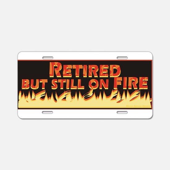 Retired But Still On Fire Aluminum License Plate