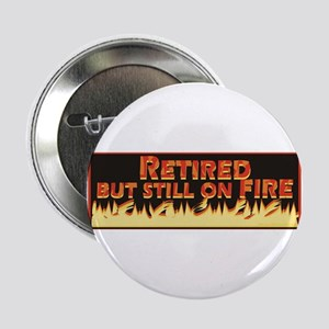 "Retired But Still On Fire 2.25"" Button"