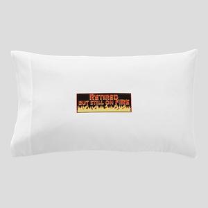 Retired But Still On Fire Pillow Case