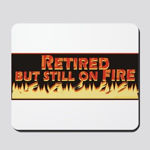 Retired But Still On Fire Mousepad