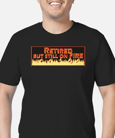 Retired But Still On Fire T